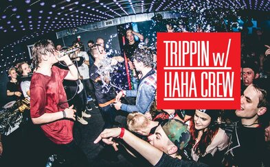 Nenechaj si ujsť Trippin plný energie v podaní Haha Crew už túto chladnú piatkovú noc