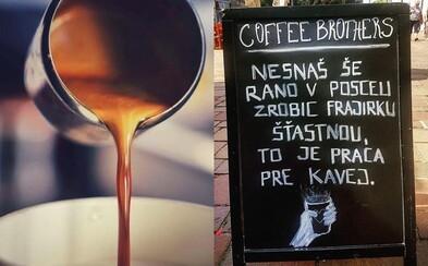 """""""Nesnaž sa ráno v posteli robiť frajerku šťastnou, to je práca pre kávu."""" Originálny nápis košickej kaviarničky baví Slovensko"""