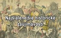 Šialené zaujímavosti z histórie, ktoré v učebniciach vôbec nenájdete