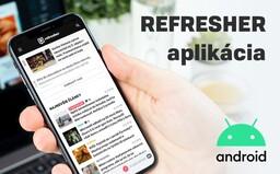 Stiahni si Refresher aplikáciu pre Android. K článkom sa dostaneš ešte rýchlejšie