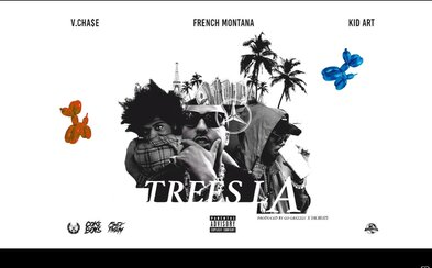 V.Cha$e, Kid Art a French Montana predstavujú skladbu TREES LA, ktorá sa dočkala premiéry mimo americkú pôdu vďaka F*CK THEM