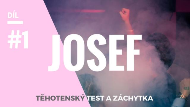 Josef, těhotenský test a záchytka #1